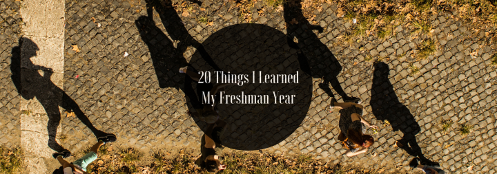 20 Things I Learned My Freshman Year