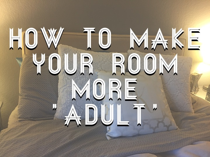 How to Turn your College Room into a Grown Up Room